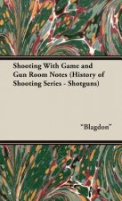Shooting With Game and Gun Room Notes (History of Shooting Series - Shotguns)