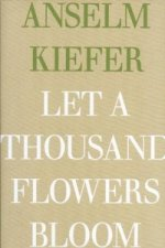 Anselm Kiefer - Let a Thousand Flowers Bloom