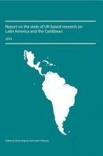 Report on the State of UK-Based Research on Latin America and the Caribbean 2014