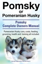 Pomsky or Pomeranian Husky. the Ultimate Pomsky Dog Manual. Pomeranian Husky Care, Costs, Feeding, Grooming, Health and Training All Included.