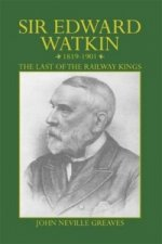 Sir Edward Watkin 1819-1901: the Last of the Railway Kings