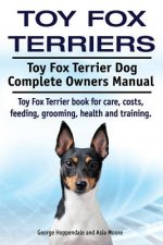 Toy Fox Terriers. Toy Fox Terrier Dog Complete Owners Manual. Toy Fox Terrier book for care, costs, feeding, grooming, health and training.