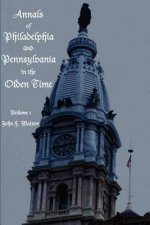 Annals of Philadelphia and Pennsylvania in the Olden Time - Volume 1