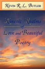 Kinetic Realms of Love & Beautiful Poetry