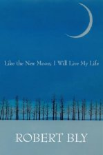 Like the New Moon I Will Live My Life