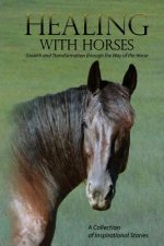 Healing with Horses: Growth and Transformation through the Way of the Horse