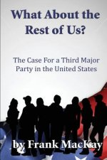 What about the Rest of Us? the Case for a Thrid Party in the United States