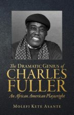 Dramatic Genius of Charles Fuller; An African American Playwright