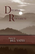 Dreams Rewritten: Poems by Bill Yates