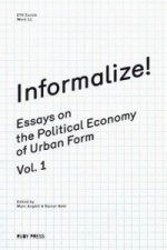 Informalize! - Essaya on the Political Economy of Urban Form. Vol. 1