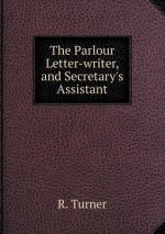 Parlour Letter-Writer, and Secretary's Assistant