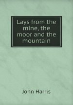 Lays from the Mine, the Moor and the Mountain