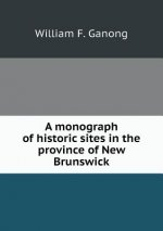 Monograph of Historic Sites in the Province of New Brunswick