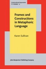 Frames and Constructions in Metaphoric Language