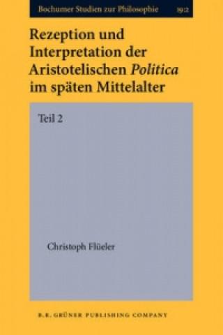 Rezeption Und Interpretation Der Aristotelischen Politica Im Spaten Mittelalter