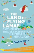Land of Flying Lamas and Other Real Travel Stories from the Indian Himalaya