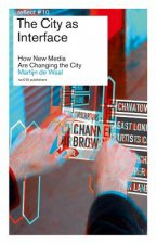 City as Interface - How New Media are Changing the City