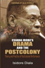 Esiaba Irobi's Drama and the Postcolony. Theory and Practice of Postcolonial Performance