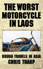 Worst Motorcycle in Laos: Rough Travels in Asia