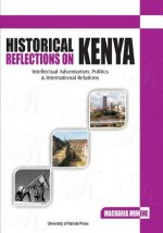 Historical Reflections on Kenya. Intellectual Adventurism, Politics and International Relations