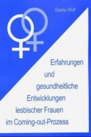 Erfahrungen und gesundheitliche Enwicklungen lesbischer Frauen im Coming-out-Prozess