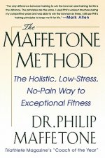 Maffetone Method:  The Holistic,  Low-Stress, No-Pain Way to Exceptional Fitness