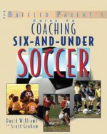 Baffled Parent's Guide to Coaching 6-and-Under Soccer