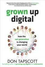 Grown Up Digital: How the Net Generation is Changing Your Wo