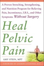 Heal Pelvic Pain: The Proven Stretching, Strengthening, and