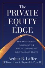 Private Equity Edge: How Private Equity Players and the World's Top Companies Build Value and Wealth