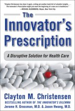 Innovator's Prescription: A Disruptive Solution for Health C