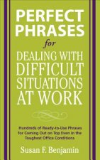 Perfect Phrases for Dealing with Difficult Situations at Work: Hundreds of Ready-to-Use Phrases for Coming Out on Top Even in the Toughest Office Cond