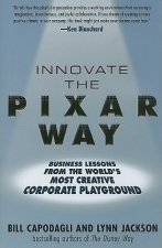 Innovate the Pixar Way:  Business Lessons from the World's Most Creative Corporate Playground