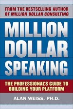 Million Dollar Speaking: The Professional's Guide to Buildin