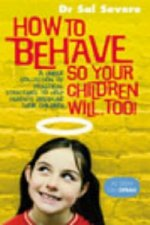 How to Behave So Your Children Will Too!