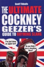 Ultimate Cockney Geezer's Guide to Rhyming Slang