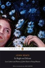 So Bright and Delicate: Love Letters and Poems of John Keats
