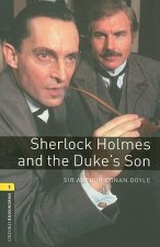 OXFORD BOOKWORMS LIBRARY New Edition 1 SHERLOCK HOLMES AND DUKE'S SON