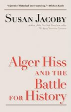 Alger Hiss and the Battle for History