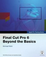 Apple Pro Training Series: Final Cut Pro 6: Beyond the Basic