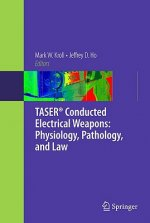 TASER (R) Conducted Electrical Weapons: Physiology, Pathology, and Law