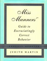 Miss Manner's Guide to Excruciatingly Correct Behavior