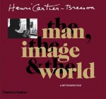 Henri Cartier-Bresson: The Man, the Image and the World