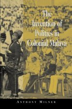 Invention of Politics in Colonial Malaya