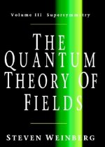 The Quantum Theory of Fields: Volume 3, Supersymmetry