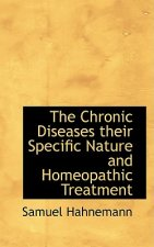 Chronic Diseases Their Specific Nature and Homeopathic Treat