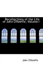 Recollections of the Life of John O'Keeffe, Volume I