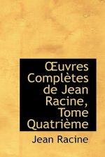 Uvres Completes de Jean Racine, Tome Quatrieme