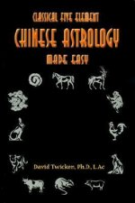 Classical Five Element Chinese Astrology Made Easy