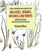 Colour Identification Guide to the Grasses, Sedges, Rushes a